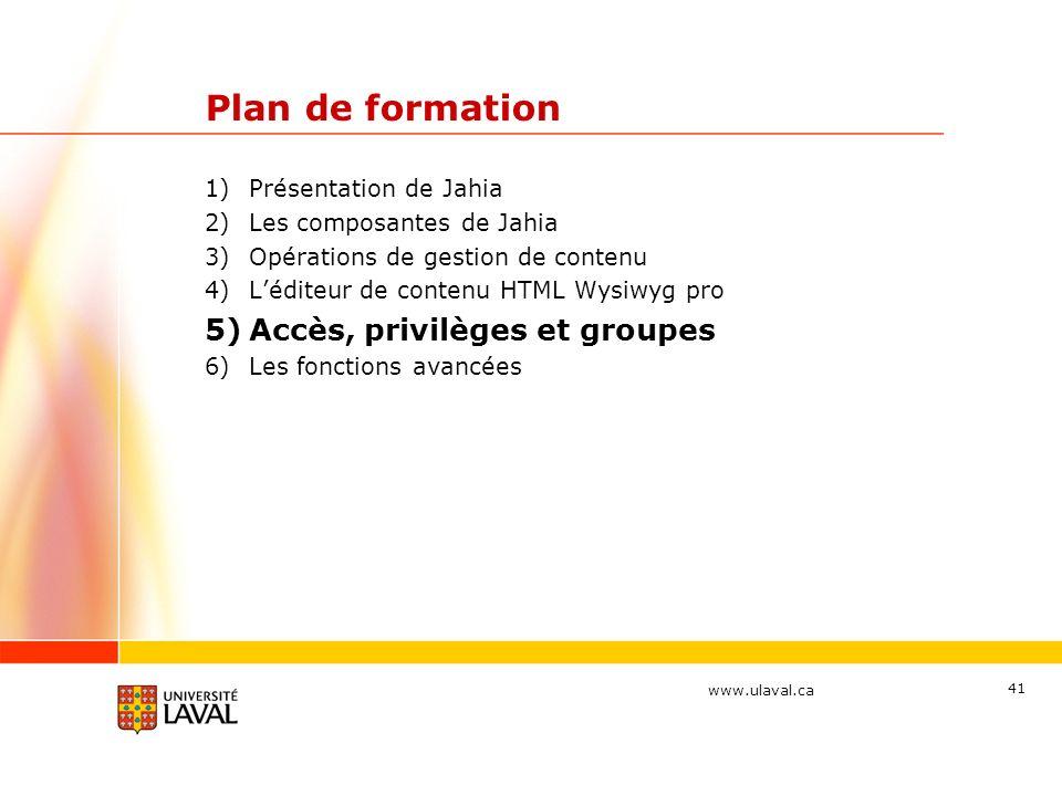www.ulaval.ca 41 Plan de formation 1)Présentation de Jahia 2)Les composantes de Jahia 3)Opérations de gestion de contenu 4)Léditeur de contenu HTML Wy