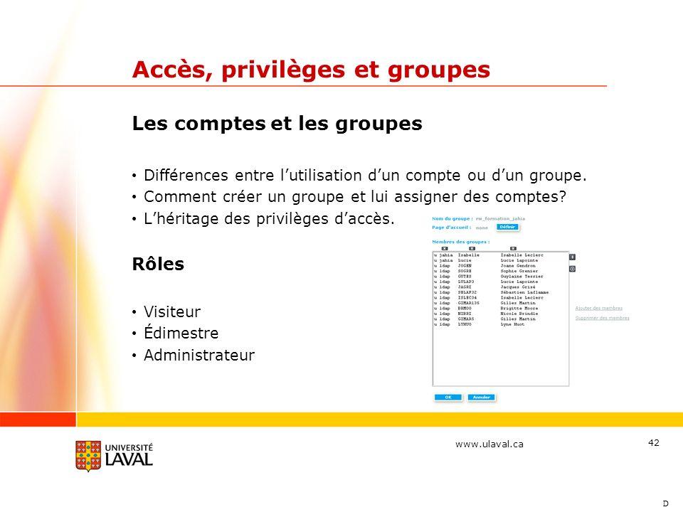 www.ulaval.ca 42 Accès, privilèges et groupes Les comptes et les groupes Différences entre lutilisation dun compte ou dun groupe. Comment créer un gro
