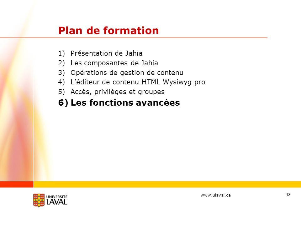 www.ulaval.ca 43 Plan de formation 1)Présentation de Jahia 2)Les composantes de Jahia 3)Opérations de gestion de contenu 4)Léditeur de contenu HTML Wy