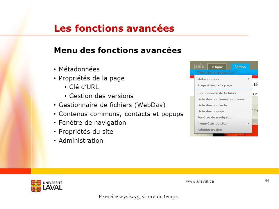 www.ulaval.ca 44 Les fonctions avancées Menu des fonctions avancées Métadonnées Propriétés de la page Clé dURL Gestion des versions Gestionnaire de fi