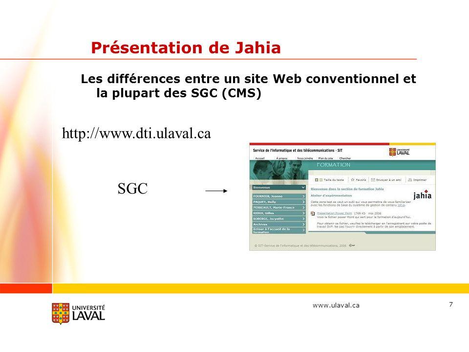 www.ulaval.ca 7 Présentation de Jahia Les différences entre un site Web conventionnel et la plupart des SGC (CMS) http://www.dti.ulaval.ca SGC
