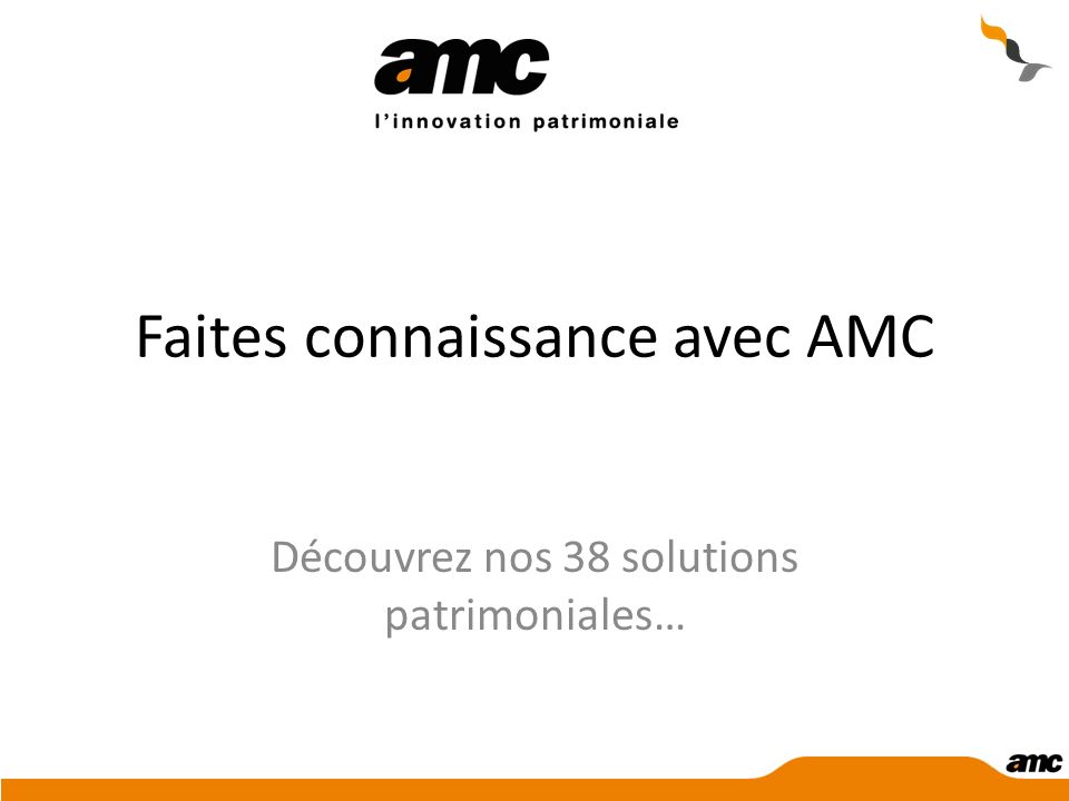 Faites connaissance avec AMC Découvrez nos 38 solutions patrimoniales…