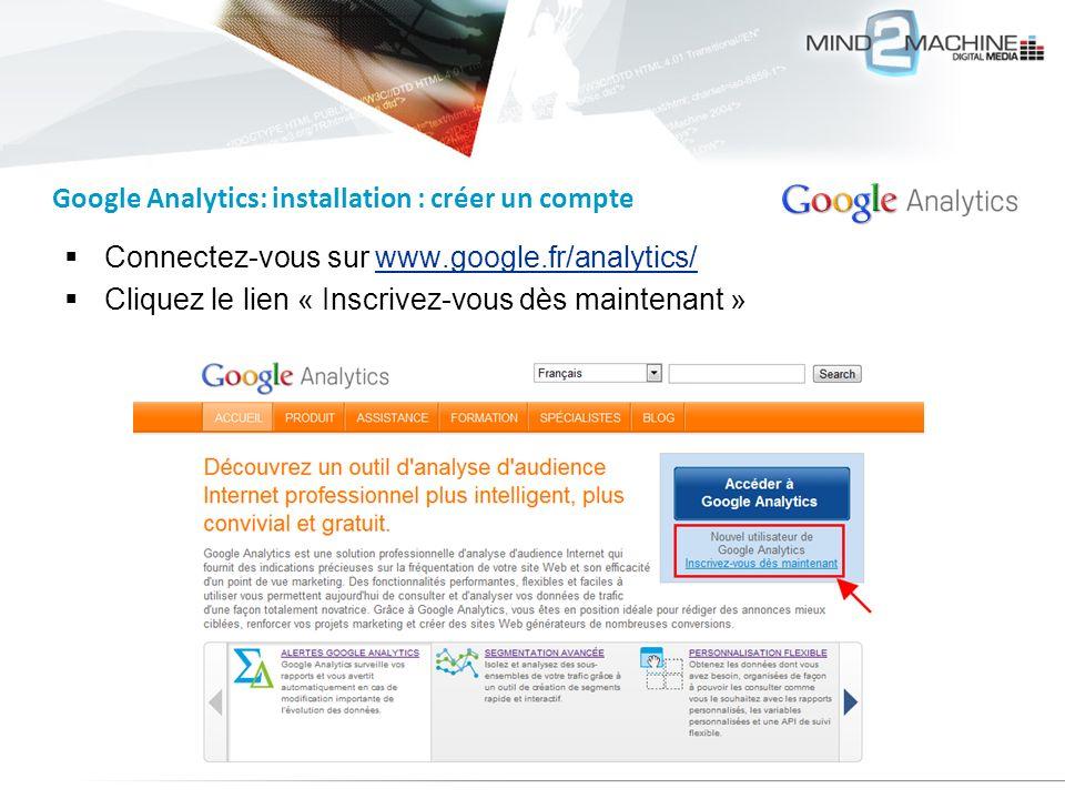 Connectez-vous sur www.google.fr/analytics/www.google.fr/analytics/ Cliquez le lien « Inscrivez-vous dès maintenant » Google Analytics: installation :