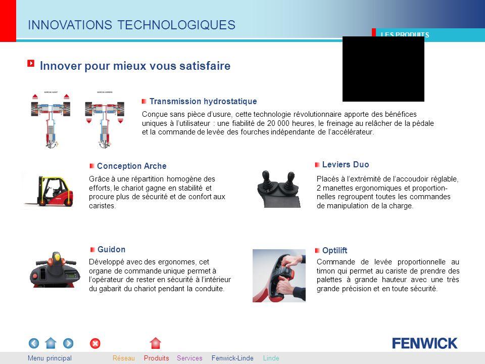 Menu principal LES PRODUITS INNOVATIONS TECHNOLOGIQUES Innover pour mieux vous satisfaire RéseauProduitsFenwick-LindeLindeServices Transmission hydros