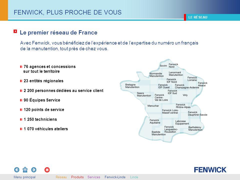 Menu principal Avec Fenwick, vous bénéficiez de lexpérience et de lexpertise du numéro un français de la manutention, tout près de chez vous. LE RÉSEA
