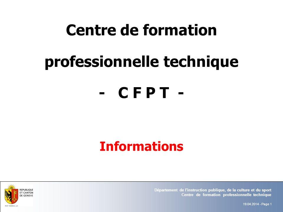 Informations Centre de formation professionnelle technique - C F P T - Département de l instruction publique, de la culture et du sport Centre de formation professionnelle technique 19.04.2014 - Page 1