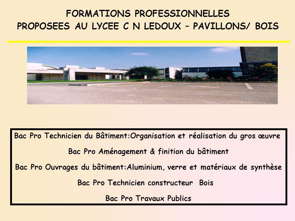 FORMATIONS PROFESSIONNELLES PROPOSEES AU LYCEE C N LEDOUX – PAVILLONS/ BOIS Bac Pro Technicien du Bâtiment:Organisation et réalisation du gros œuvre B