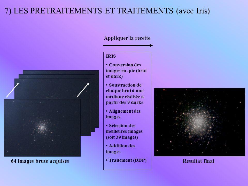 7) LES PRETRAITEMENTS ET TRAITEMENTS (avec Iris) 64 images brute acquises IRIS Conversion des images en.pic (brut et dark) Soustraction de chaque brut