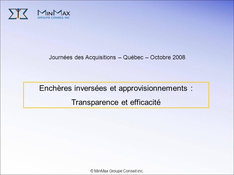 © MinMax Groupe Conseil inc. Journées des Acquisitions – Québec – Octobre 2008 Enchères inversées et approvisionnements : Transparence et efficacité