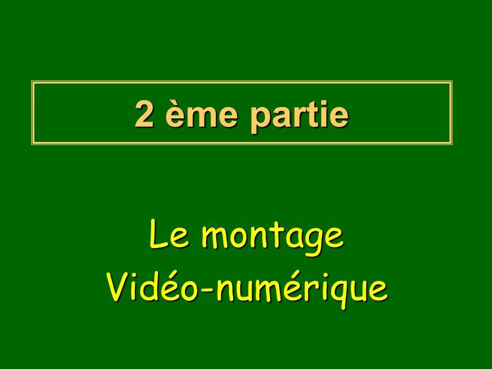 2 ème partie Le montage Vidéo-numérique
