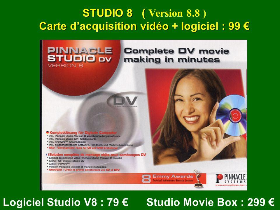 Logiciel Studio V8 : 79 Studio Movie Box : 299 STUDIO 8 ( STUDIO 8 ( Version 8.8 ) Carte dacquisition vidéo + logiciel : 99 Carte dacquisition vidéo + logiciel : 99