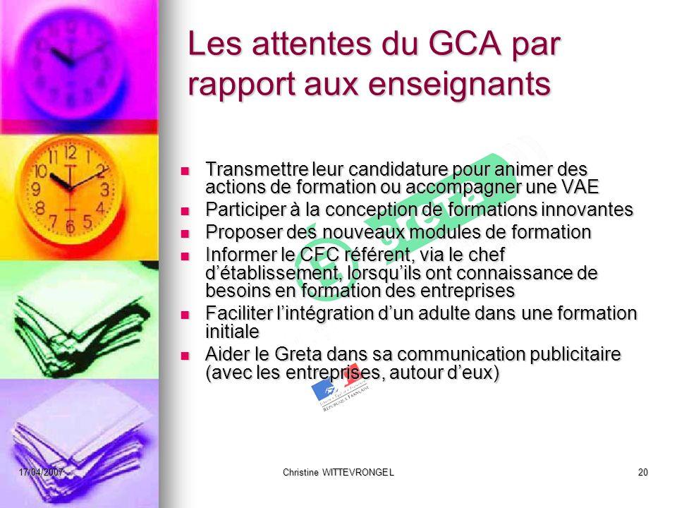 17/04/2007Christine WITTEVRONGEL20 Les attentes du GCA par rapport aux enseignants Transmettre leur candidature pour animer des actions de formation o