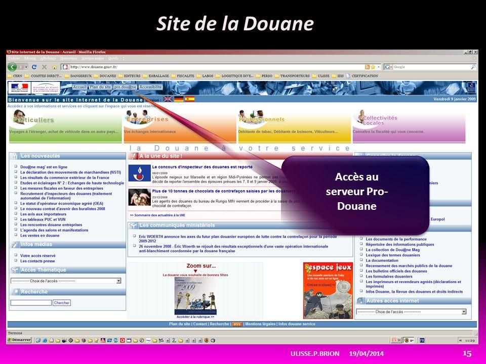 19/04/2014ULISSE.P.BRION 15 Site de la Douane Accès au serveur Pro- Douane