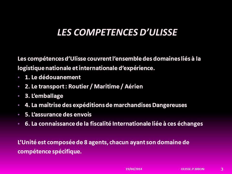 LES COMPETENCES DULISSE Les compétences dUlisse couvrent lensemble des domaines liés à la logistique nationale et internationale dexpérience.