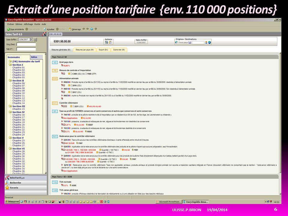Extrait dune position tarifaire {env. 110 000 positions} 19/04/2014ULISSE.P.BRION 6