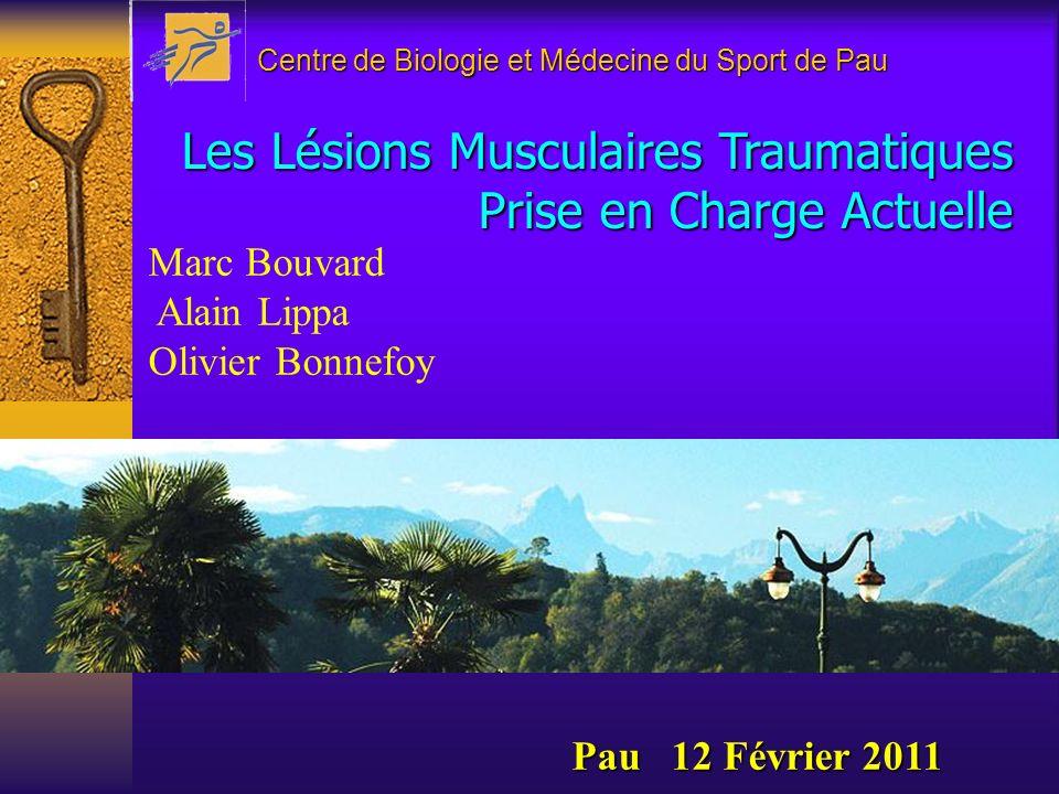 Centre de Biologie et Médecine du Sport de Pau Marc Bouvard Alain Lippa Olivier Bonnefoy Pau 12 Février 2011 Les Lésions Musculaires Traumatiques Pris