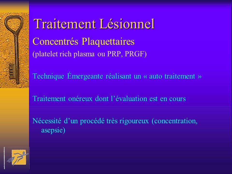 Traitement Lésionnel Concentrés Plaquettaires (platelet rich plasma ou PRP, PRGF) Technique Émergeante réalisant un « auto traitement » Traitement oné