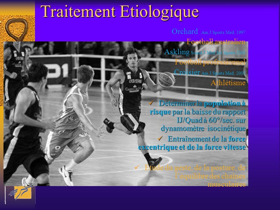 Traitement Etiologique Orchard Am.J.Sports Med. 1997 Football australien Askling Scand.J.Med.Sci.Sports 2003 Football professionnel Croisier Am.J.Spor