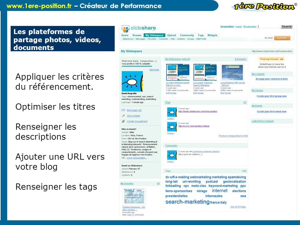 www.1ere-position.fr – Créateur de Performance Les plateformes de partage photos, videos, documents Appliquer les critères du référencement. Optimiser