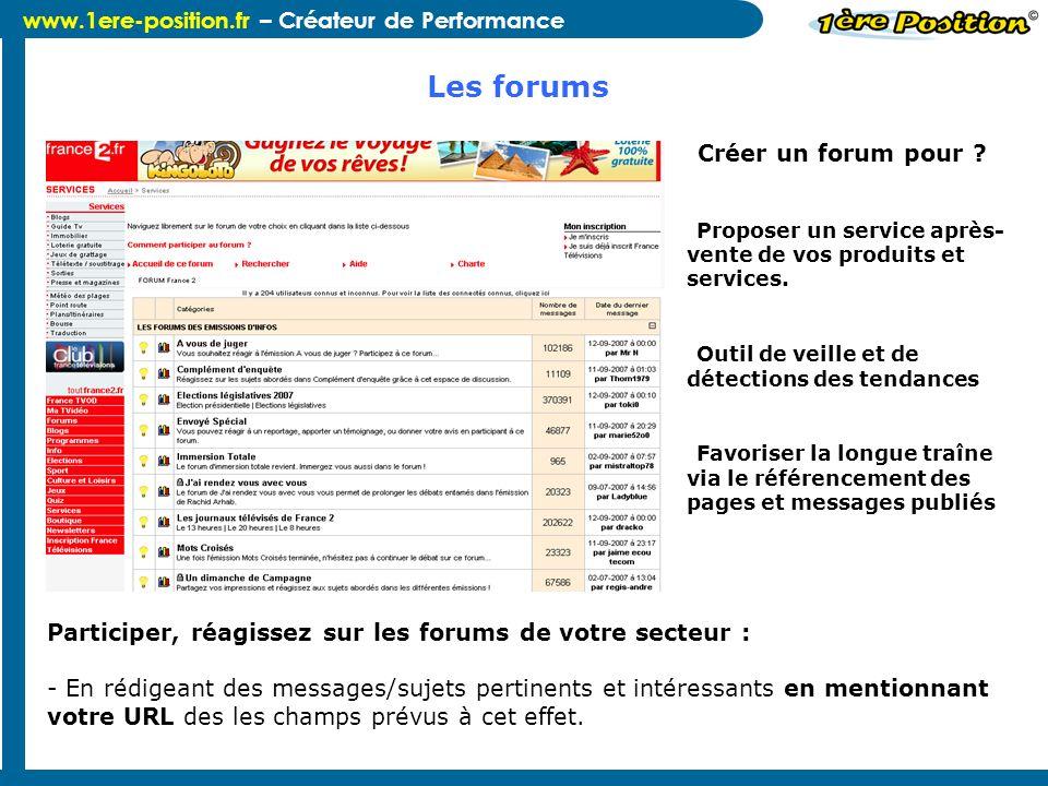 www.1ere-position.fr – Créateur de Performance -Créer un forum pour ? -Proposer un service après- vente de vos produits et services. -Outil de veille