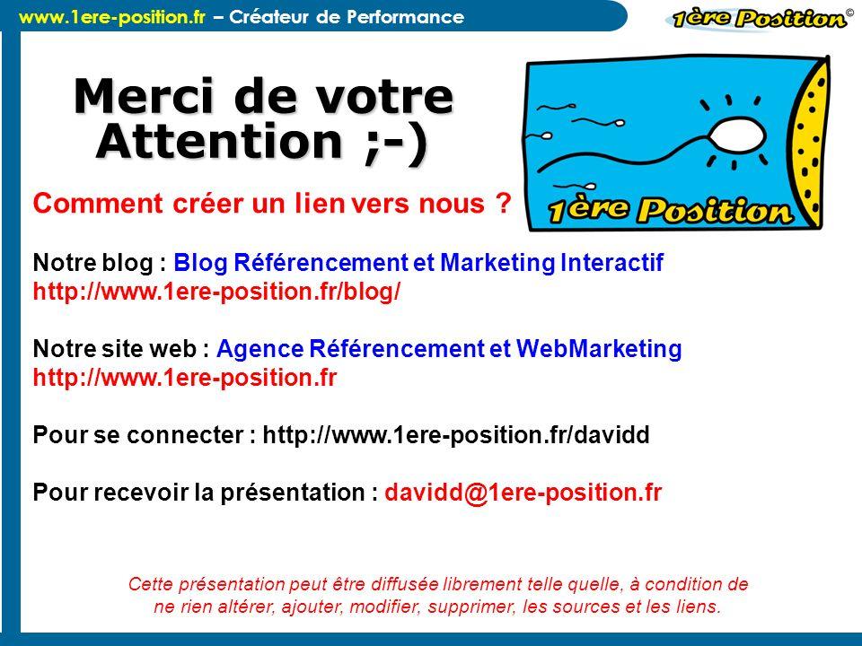 www.1ere-position.fr – Créateur de Performance Merci de votre Attention ;-) Comment créer un lien vers nous ? Notre blog : Blog Référencement et Marke