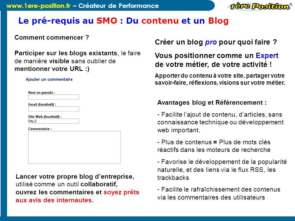www.1ere-position.fr – Créateur de Performance Le pré-requis au SMO : Du contenu et un Blog Créer un blog pro pour quoi faire ? Vous positionner comme