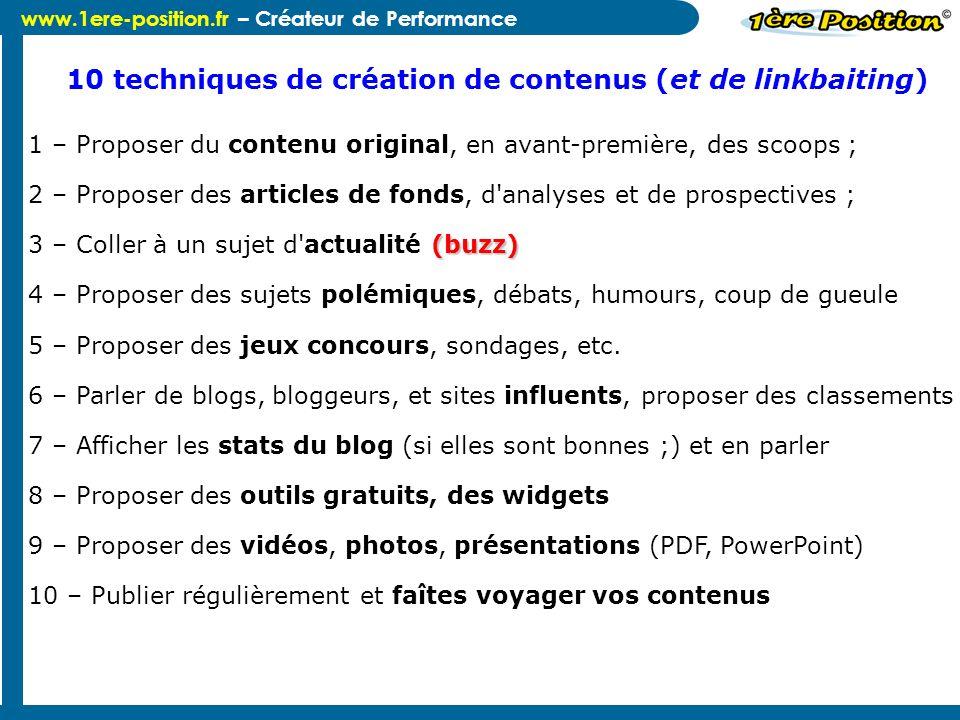 www.1ere-position.fr – Créateur de Performance 10 techniques de création de contenus (et de linkbaiting) 1 – Proposer du contenu original, en avant-pr