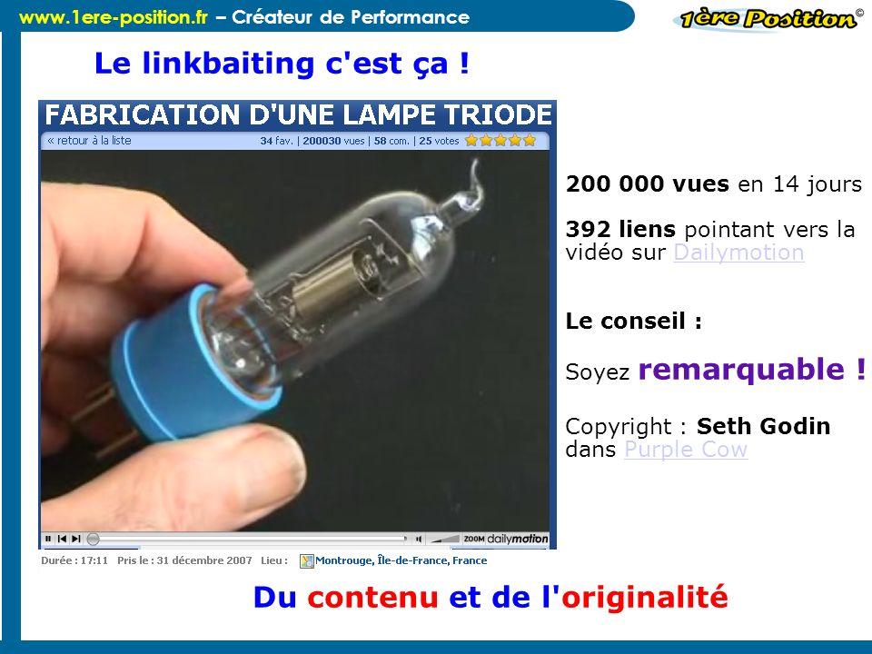 www.1ere-position.fr – Créateur de Performance Le linkbaiting c'est ça ! 200 000 vues en 14 jours 392 liens pointant vers la vidéo sur DailymotionDail