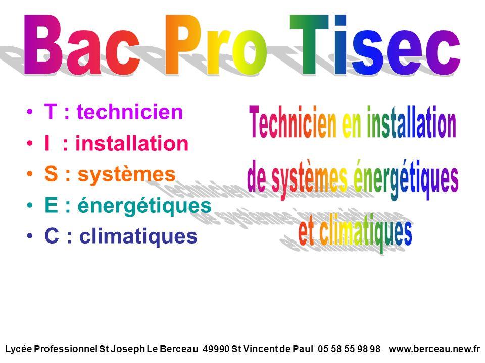 T : technicien I : installation S : systèmes E : énergétiques C : climatiques Lycée Professionnel St Joseph Le Berceau 49990 St Vincent de Paul 05 58