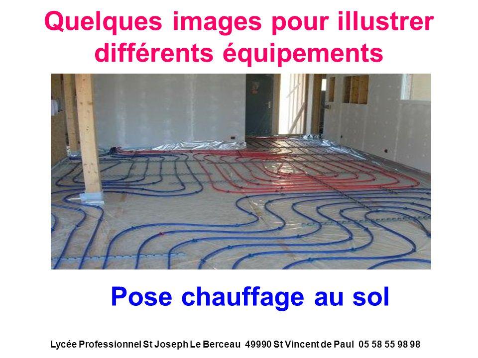 Quelques images pour illustrer différents équipements Pose chauffage au sol Lycée Professionnel St Joseph Le Berceau 49990 St Vincent de Paul 05 58 55