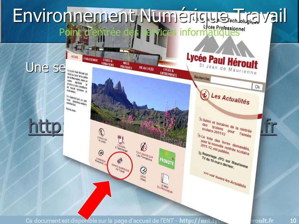 Ce document est disponible sur la page d'accueil de l'ENT - http://ent.lycee-paul-heroult.fr10 Une seule adresse Internet à retenir : http://ent.lycee