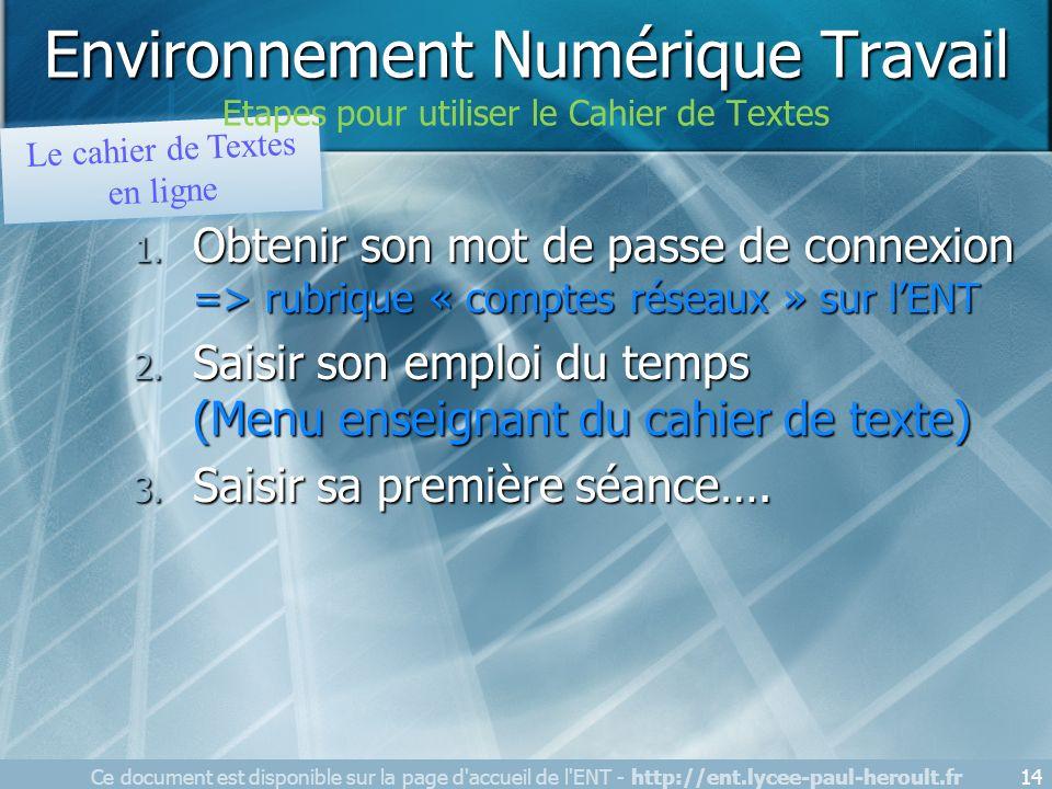 Ce document est disponible sur la page d'accueil de l'ENT - http://ent.lycee-paul-heroult.fr14 1. Obtenir son mot de passe de connexion => rubrique «