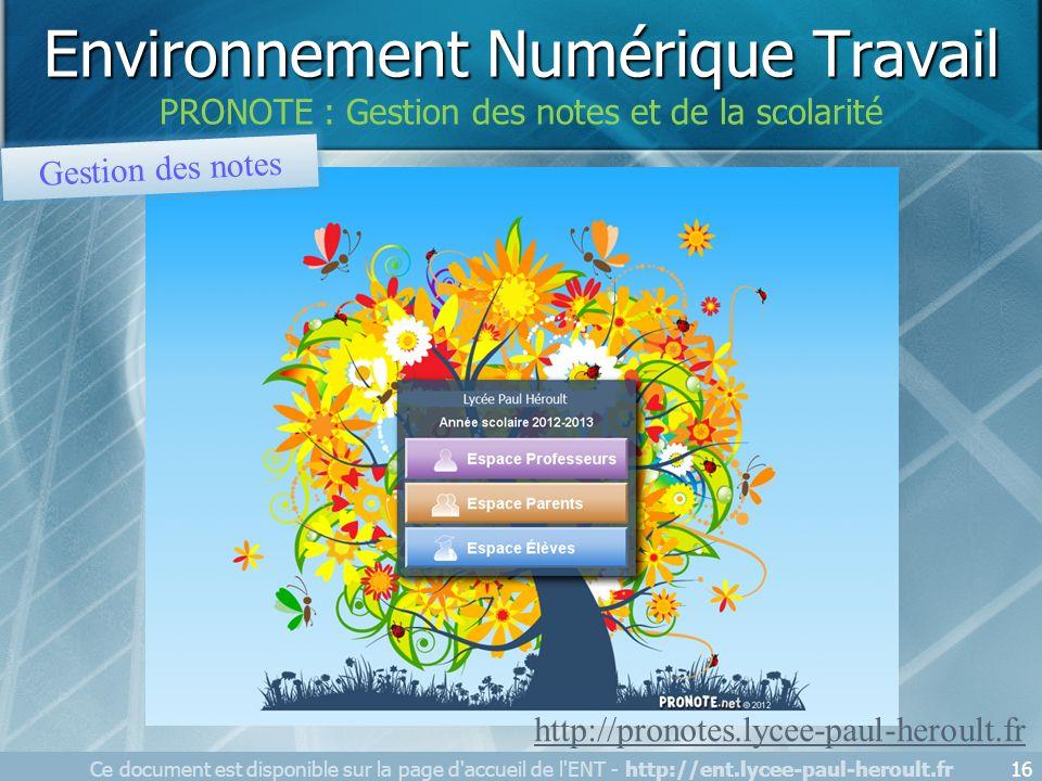 Gestion des notes http://pronotes.lycee-paul-heroult.fr Ce document est disponible sur la page d'accueil de l'ENT - http://ent.lycee-paul-heroult.fr16