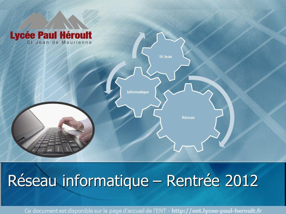Réseau Informatique St-Jean Réseau informatique – Rentrée 2012 Ce document est disponible sur la page d'accueil de l'ENT - http://ent.lycee-paul-herou