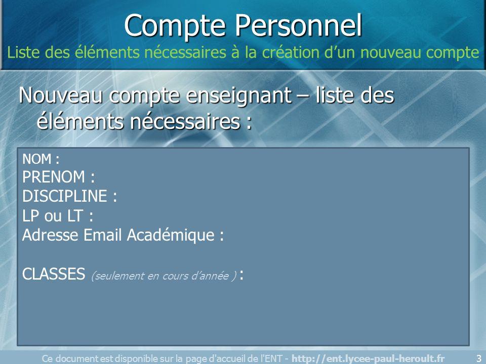 Nouveau compte enseignant – liste des éléments nécessaires : NOM : PRENOM : DISCIPLINE : LP ou LT : Adresse Email Académique : CLASSES (seulement en c
