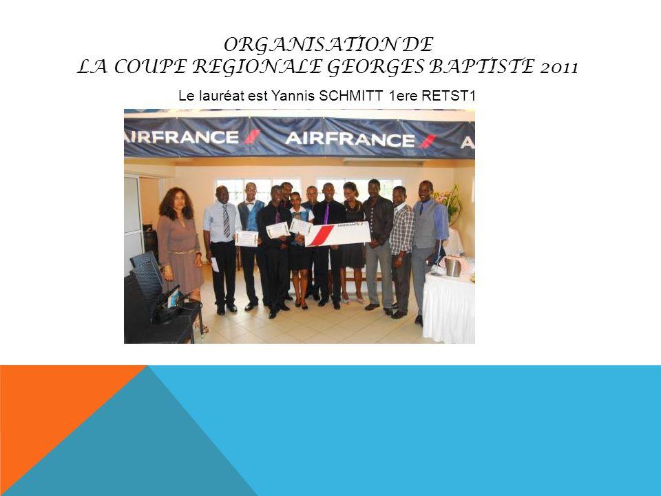 ORGANISATION DE LA COUPE REGIONALE GEORGES BAPTISTE 2011 Le lauréat est Yannis SCHMITT 1ere RETST1