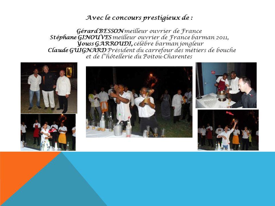 Avec le concours prestigieux de : Gérard BESSON meilleur ouvrier de France Stéphane GINOUVES meilleur ouvrier de France barman 2011, Youss GARROUDI, c