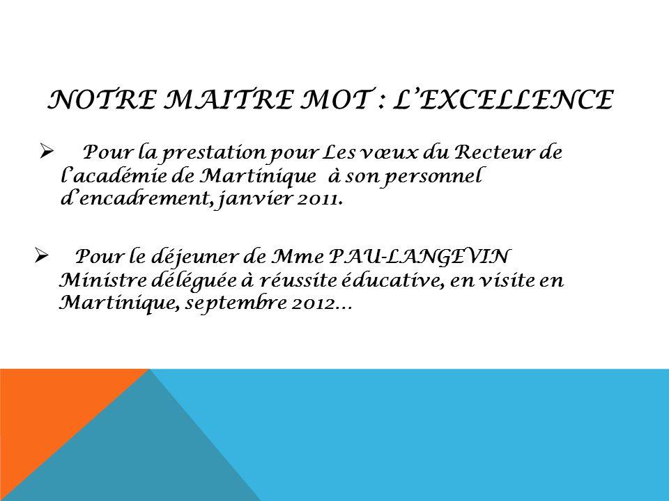 NOTRE MAITRE MOT : LEXCELLENCE Pour la prestation pour Les vœux du Recteur de lacadémie de Martinique à son personnel dencadrement, janvier 2011. Pour