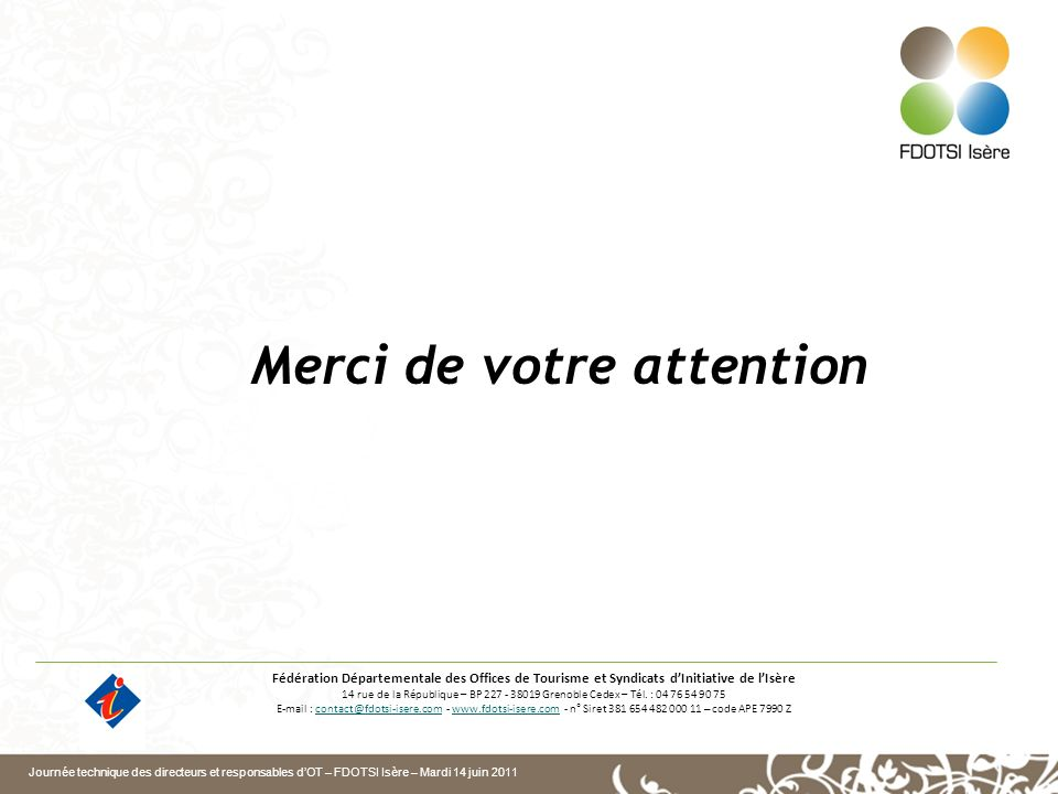 Journée technique des directeurs et responsables dOT – FDOTSI Isère – Mardi 14 juin 2011 Merci de votre attention Fédération Départementale des Office
