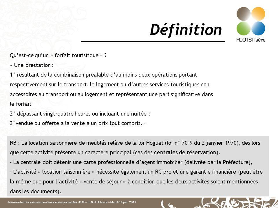 Journée technique des directeurs et responsables dOT – FDOTSI Isère – Mardi 14 juin 2011 Définition Quest-ce quun « forfait touristique » ? « Une pres