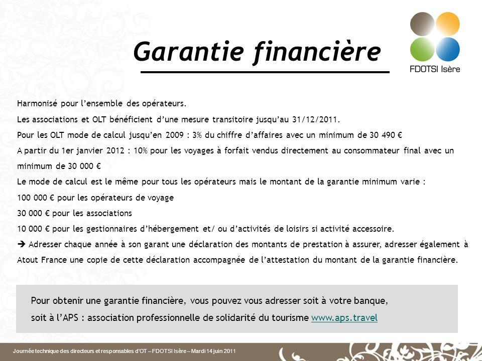 Journée technique des directeurs et responsables dOT – FDOTSI Isère – Mardi 14 juin 2011 Garantie financière Harmonisé pour lensemble des opérateurs.