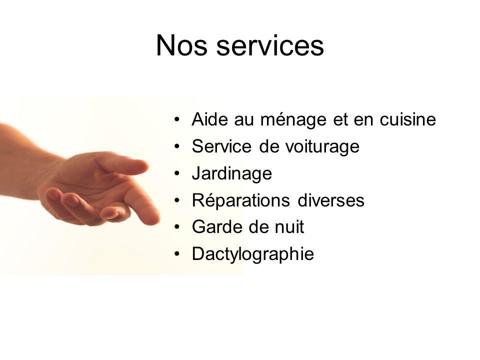 Nos services Aide au ménage et en cuisine Service de voiturage Jardinage Réparations diverses Garde de nuit Dactylographie