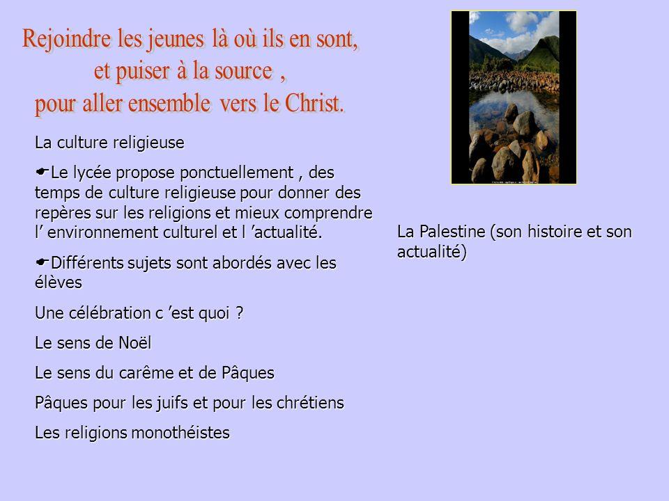 La culture religieuse Le lycée propose ponctuellement, des temps de culture religieuse pour donner des repères sur les religions et mieux comprendre l