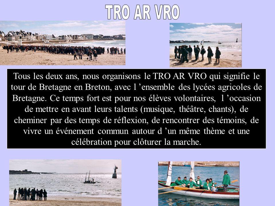 Tous les deux ans, nous organisons le TRO AR VRO qui signifie le tour de Bretagne en Breton, avec l ensemble des lycées agricoles de Bretagne. Ce temp