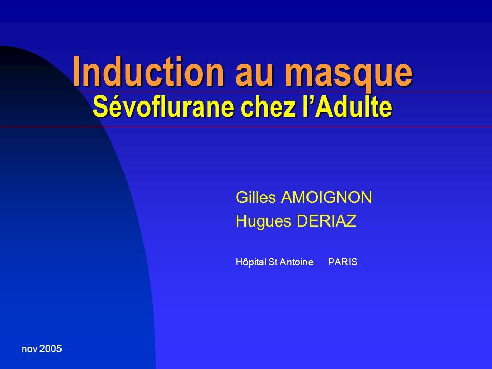 nov 2005 Induction au masque Sévoflurane chez lAdulte Gilles AMOIGNON Hugues DERIAZ Hôpital St Antoine PARIS