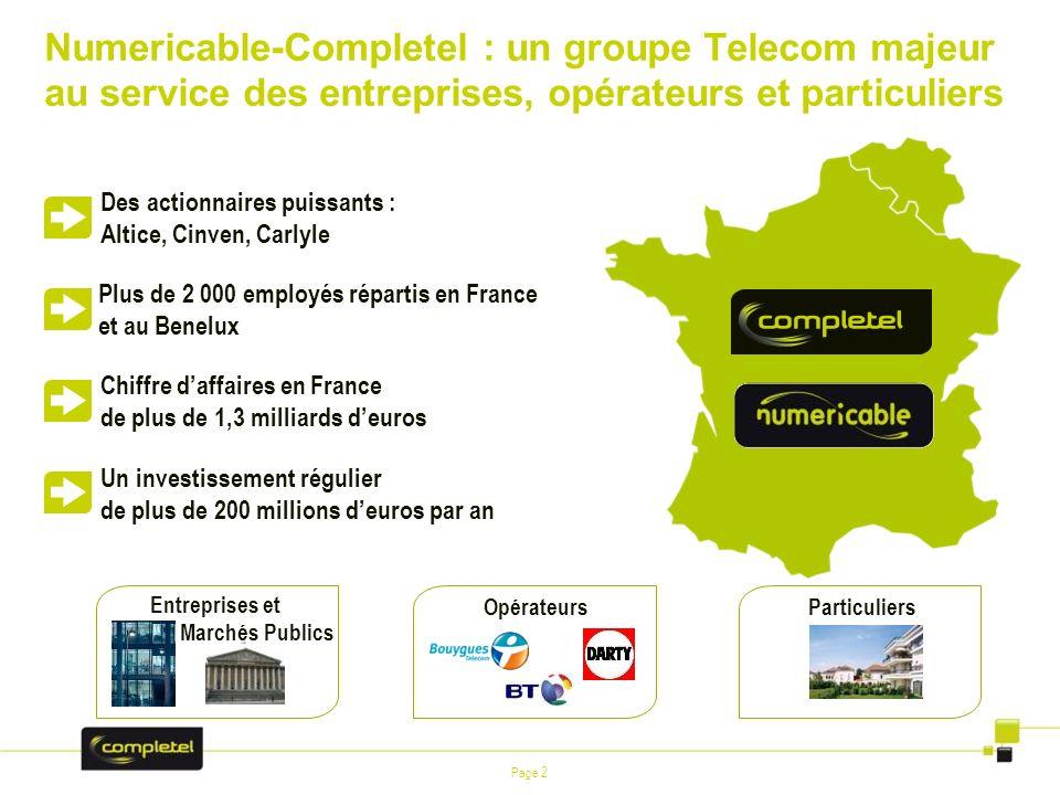 Page 2 Numericable-Completel : un groupe Telecom majeur au service des entreprises, opérateurs et particuliers Entreprises et Marchés Publics Opérateu