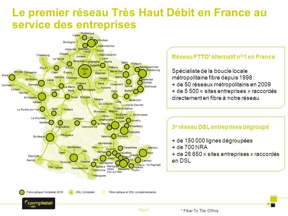 Page 4 Réseau FTTO* alternatif n°1 en France Spécialiste de la boucle locale métropolitaine fibre depuis 1998 : + de 50 réseaux métropolitains en 2009