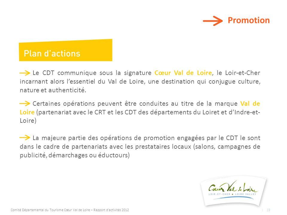 Promotion Le CDT communique sous la signature Cœur Val de Loire, le Loir-et-Cher incarnant alors lessentiel du Val de Loire, une destination qui conjugue culture, nature et authenticité.