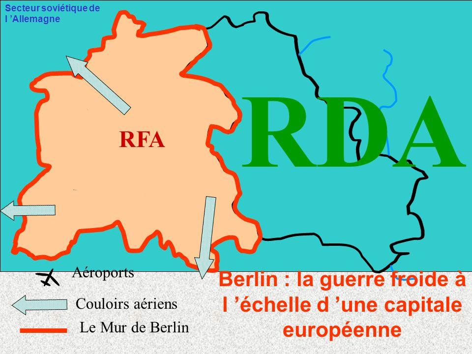 TEMPELHOF TEGEL GATOW BERLIN-EST Berlin : la guerre froide à l échelle d une capitale européenne Porte de Brandebourg BERLIN-OUEST Secteur soviétique