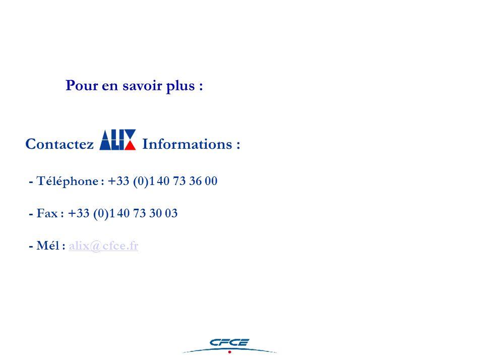 Contactez Informations : - Téléphone : +33 (0)1 40 73 36 00 - Fax : +33 (0)1 40 73 30 03 - Mél : alix@cfce.fralix@cfce.fr Pour en savoir plus :